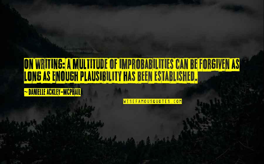 Craft'll Quotes By Danielle Ackley-McPhail: On Writing: A multitude of improbabilities can be
