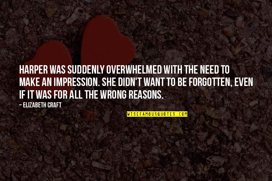 Craft'll Quotes By Elizabeth Craft: Harper was suddenly overwhelmed with the need to