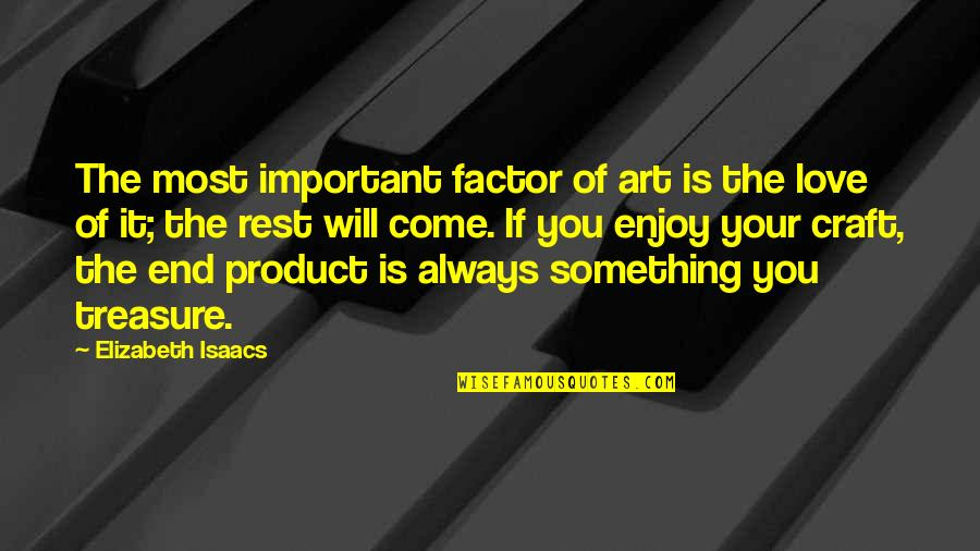 Craft'll Quotes By Elizabeth Isaacs: The most important factor of art is the