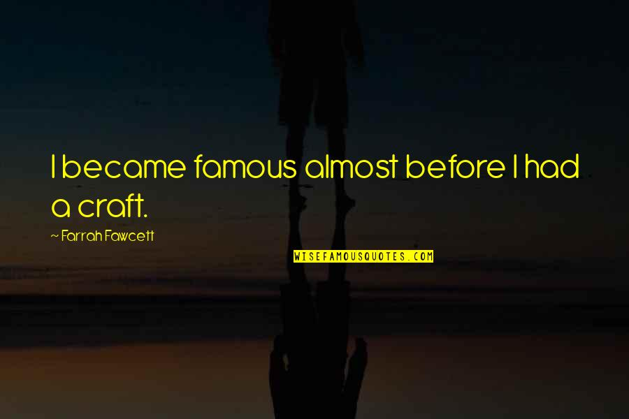 Craft'll Quotes By Farrah Fawcett: I became famous almost before I had a