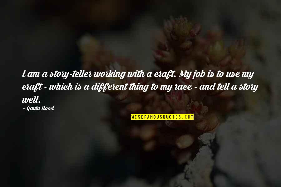 Craft'll Quotes By Gavin Hood: I am a story-teller working with a craft.
