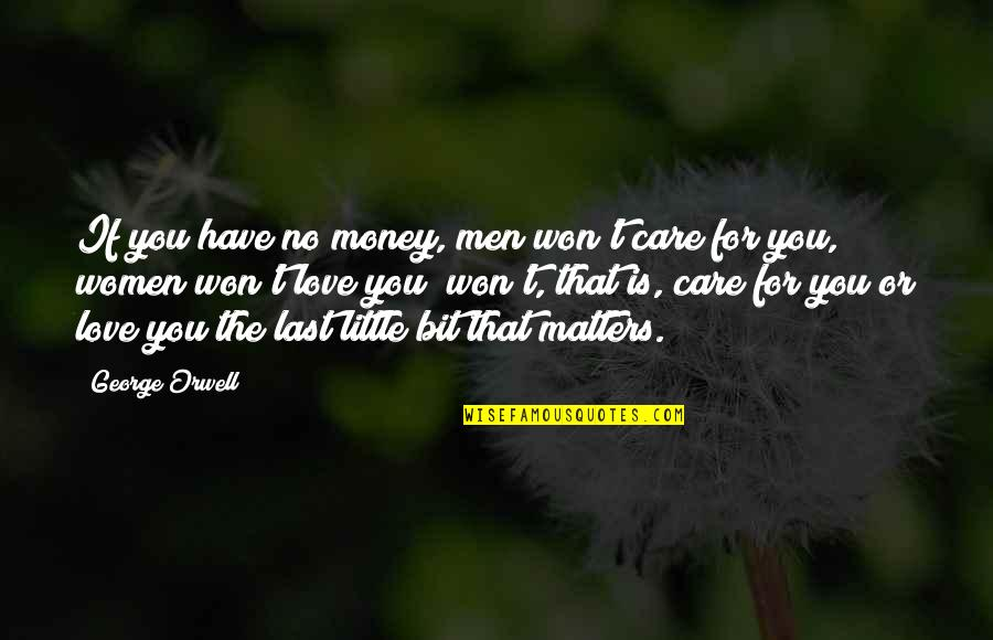 Craft'll Quotes By George Orwell: If you have no money, men won't care