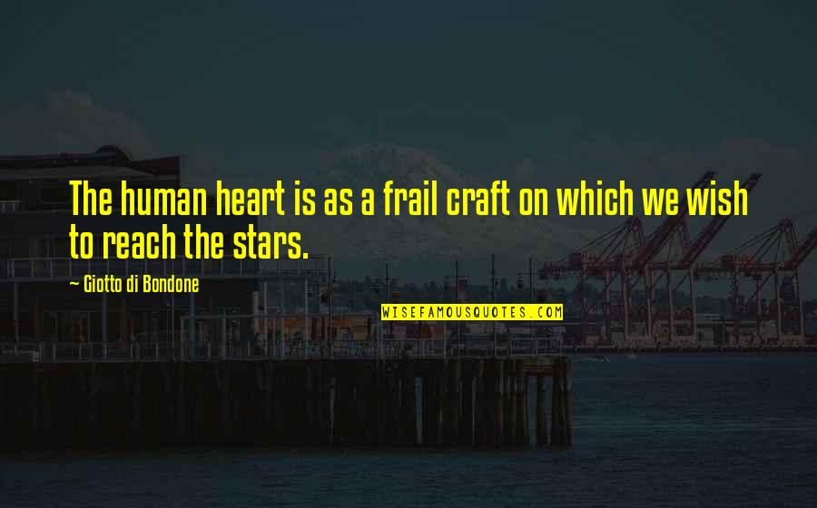 Craft'll Quotes By Giotto Di Bondone: The human heart is as a frail craft