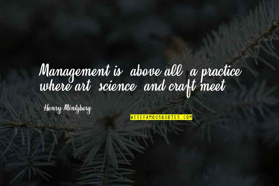 Craft'll Quotes By Henry Mintzberg: Management is, above all, a practice where art,