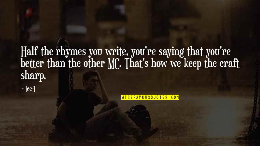 Craft'll Quotes By Ice-T: Half the rhymes you write, you're saying that