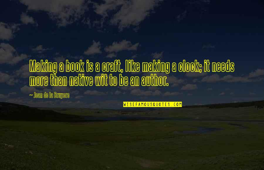 Craft'll Quotes By Jean De La Bruyere: Making a book is a craft, like making