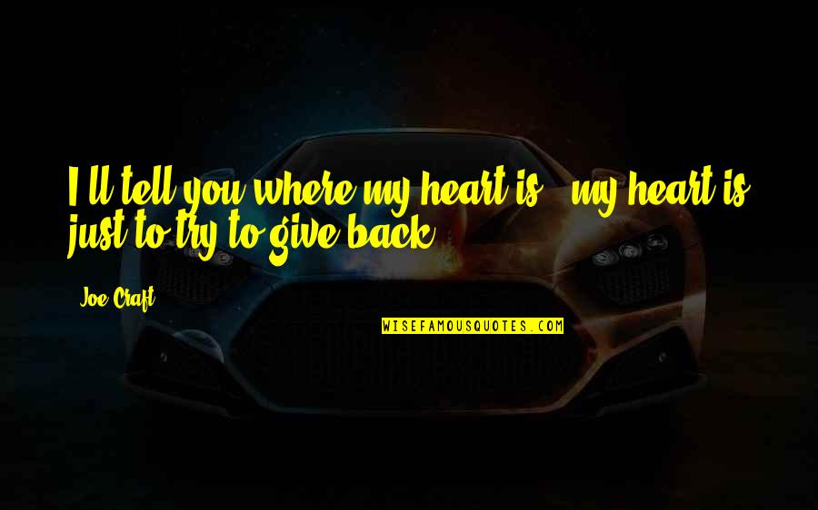 Craft'll Quotes By Joe Craft: I'll tell you where my heart is -