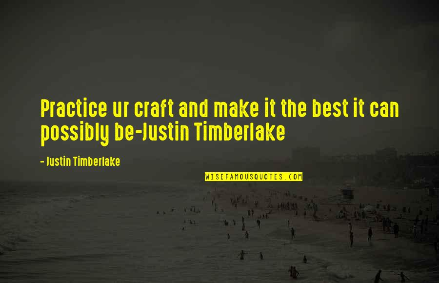 Craft'll Quotes By Justin Timberlake: Practice ur craft and make it the best