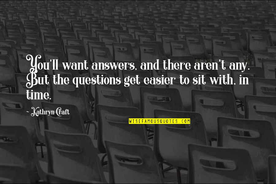 Craft'll Quotes By Kathryn Craft: You'll want answers, and there aren't any. But