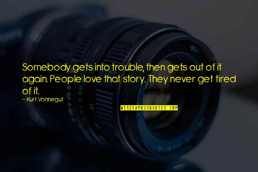 Craft'll Quotes By Kurt Vonnegut: Somebody gets into trouble, then gets out of