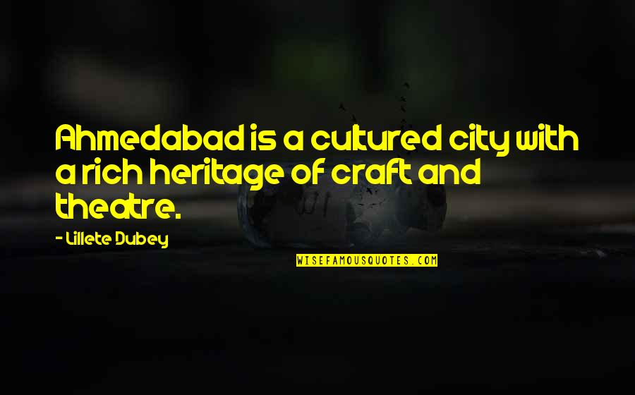 Craft'll Quotes By Lillete Dubey: Ahmedabad is a cultured city with a rich