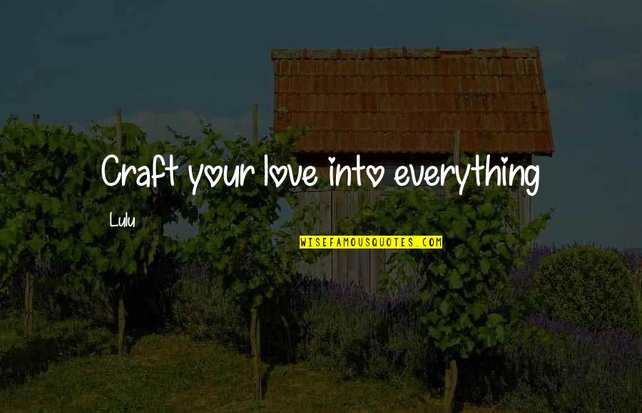 Craft'll Quotes By Lulu: Craft your love into everything