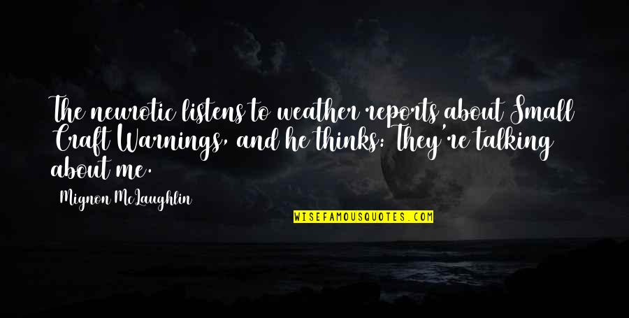 Craft'll Quotes By Mignon McLaughlin: The neurotic listens to weather reports about Small