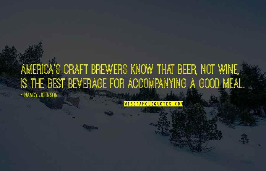 Craft'll Quotes By Nancy Johnson: America's craft brewers know that beer, not wine,