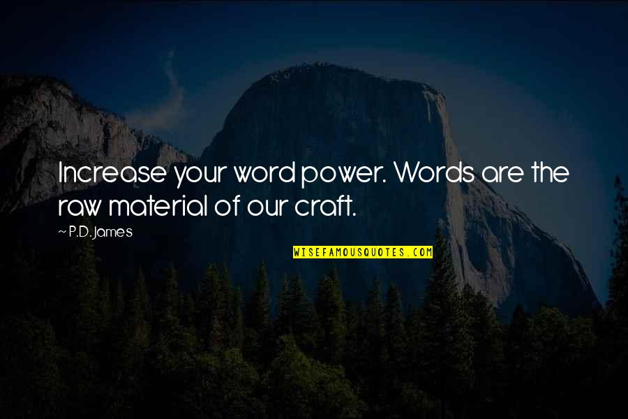 Craft'll Quotes By P.D. James: Increase your word power. Words are the raw