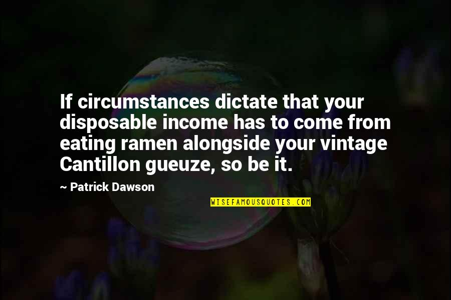 Craft'll Quotes By Patrick Dawson: If circumstances dictate that your disposable income has