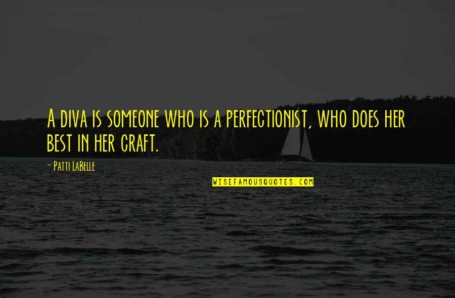 Craft'll Quotes By Patti LaBelle: A diva is someone who is a perfectionist,