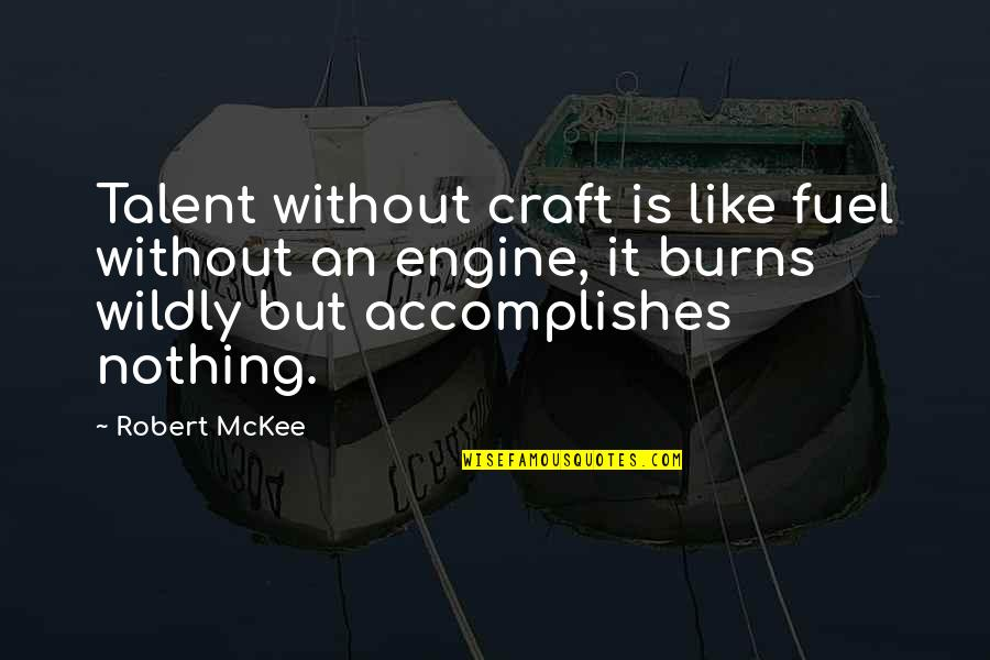 Craft'll Quotes By Robert McKee: Talent without craft is like fuel without an