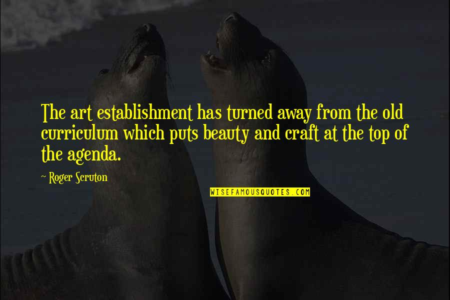 Craft'll Quotes By Roger Scruton: The art establishment has turned away from the