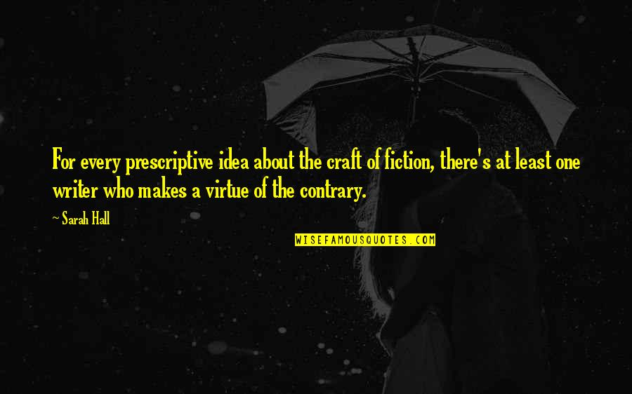 Craft'll Quotes By Sarah Hall: For every prescriptive idea about the craft of