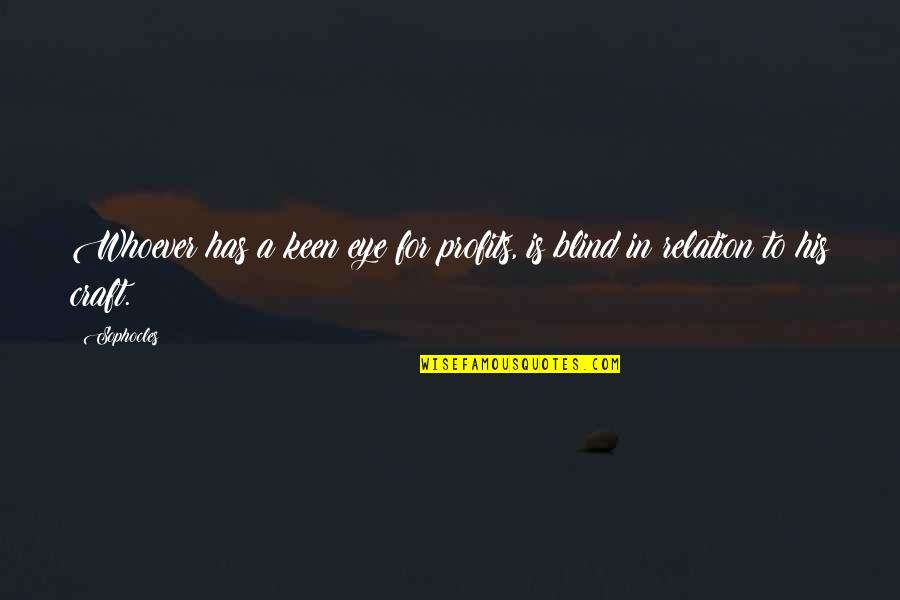 Craft'll Quotes By Sophocles: Whoever has a keen eye for profits, is