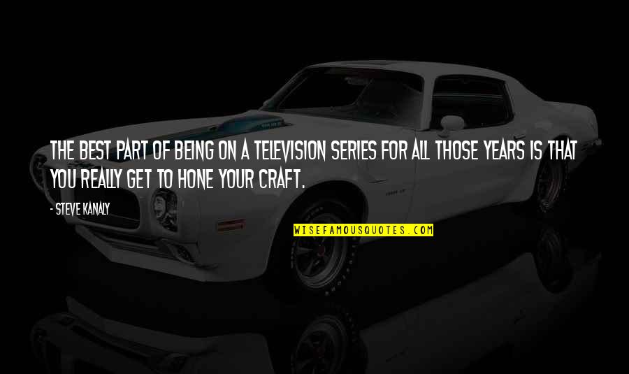 Craft'll Quotes By Steve Kanaly: The best part of being on a television