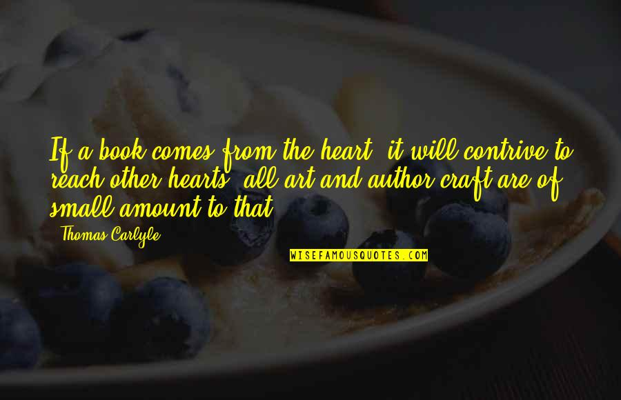 Craft'll Quotes By Thomas Carlyle: If a book comes from the heart, it