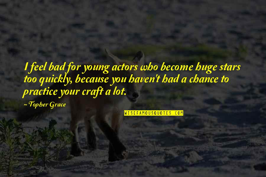 Craft'll Quotes By Topher Grace: I feel bad for young actors who become