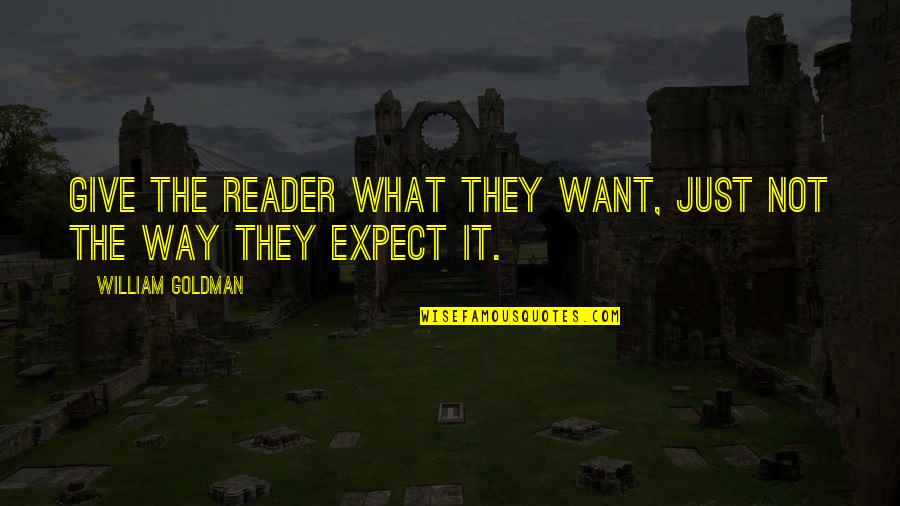 Craft'll Quotes By William Goldman: Give the reader what they want, just not