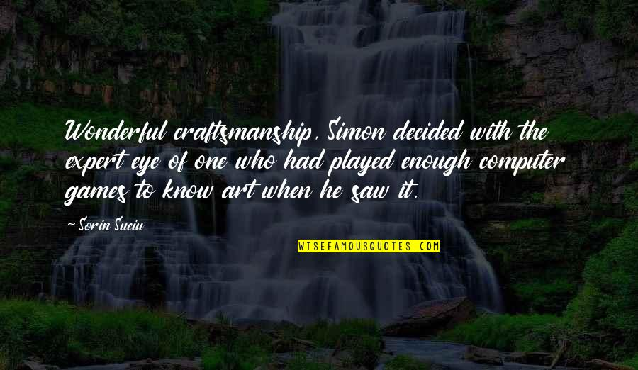 Craftsmanship Art Quotes By Sorin Suciu: Wonderful craftsmanship, Simon decided with the expert eye