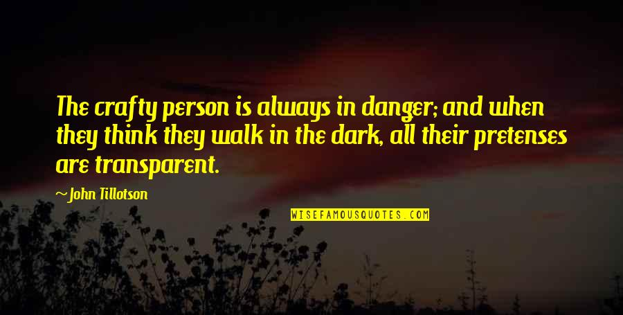 Crafty Person Quotes By John Tillotson: The crafty person is always in danger; and