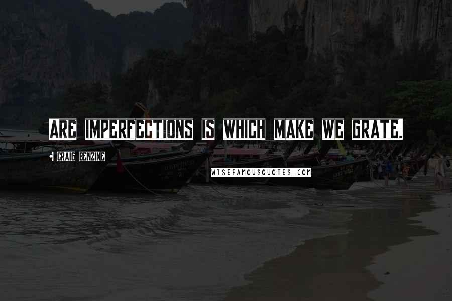 Craig Benzine quotes: Are imperfections is which make we grate.
