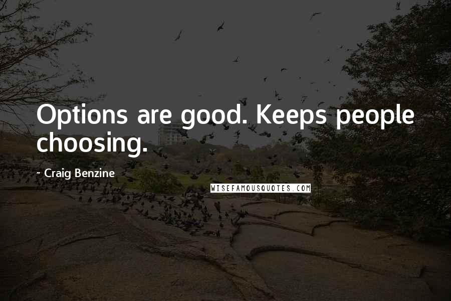 Craig Benzine quotes: Options are good. Keeps people choosing.
