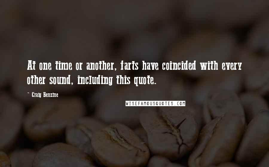 Craig Benzine quotes: At one time or another, farts have coincided with every other sound, including this quote.