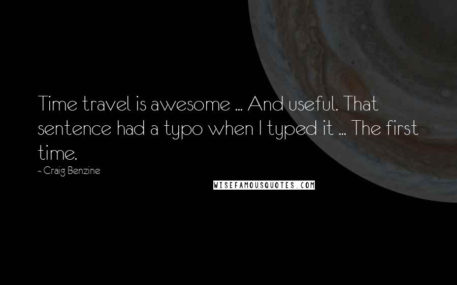 Craig Benzine quotes: Time travel is awesome ... And useful. That sentence had a typo when I typed it ... The first time.