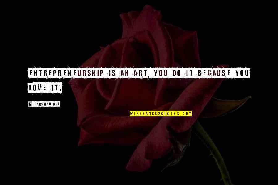 Craig Cardiff Quotes By Farshad Asl: Entrepreneurship is an art, you do it because