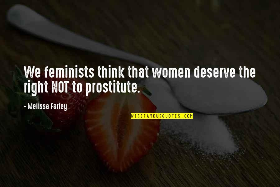 Craig Cardiff Quotes By Melissa Farley: We feminists think that women deserve the right