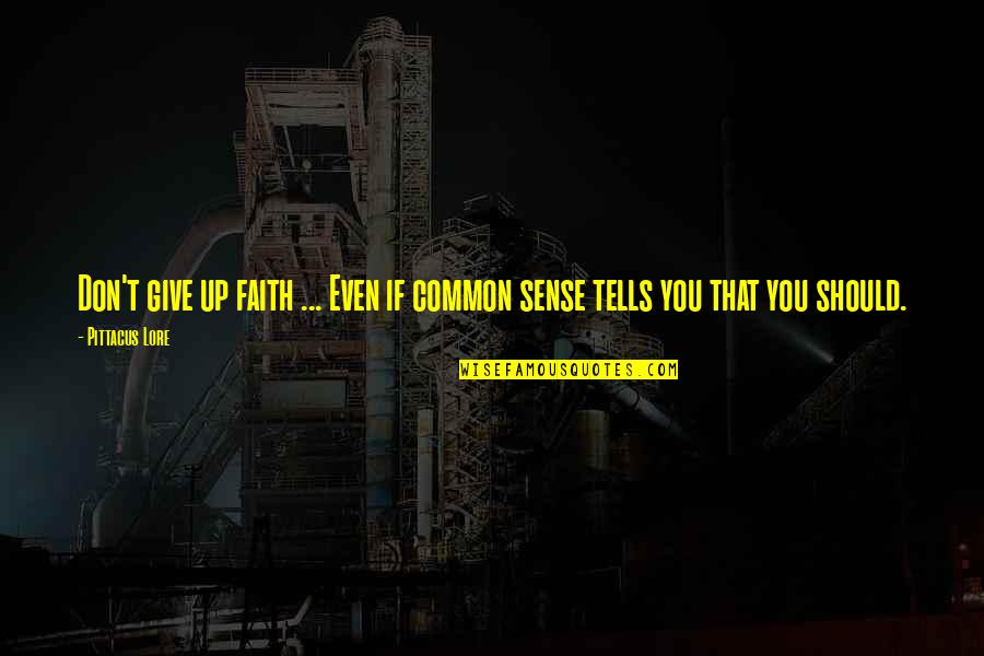 Craig Cardiff Quotes By Pittacus Lore: Don't give up faith ... Even if common