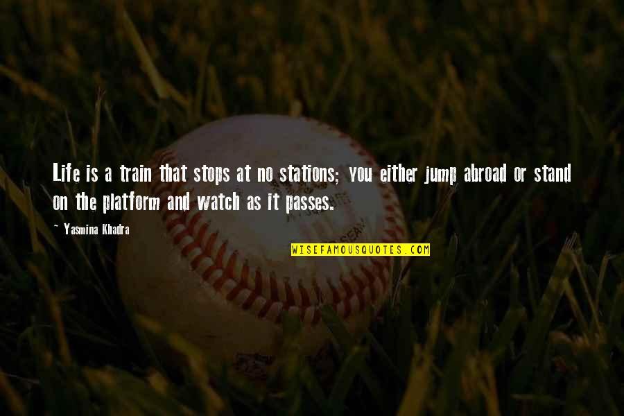 Craig Cardiff Quotes By Yasmina Khadra: Life is a train that stops at no