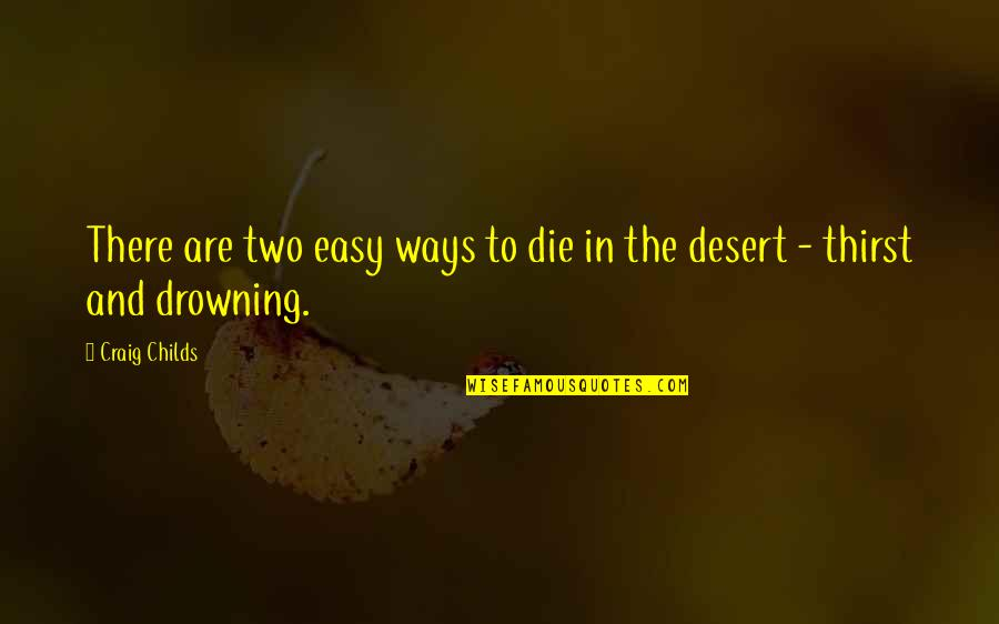 Craig Childs Quotes By Craig Childs: There are two easy ways to die in