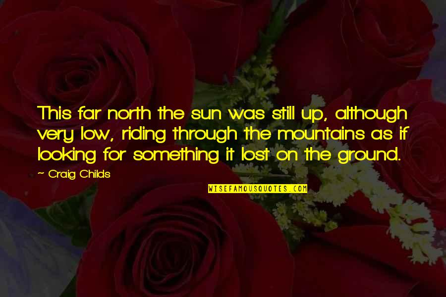 Craig Childs Quotes By Craig Childs: This far north the sun was still up,