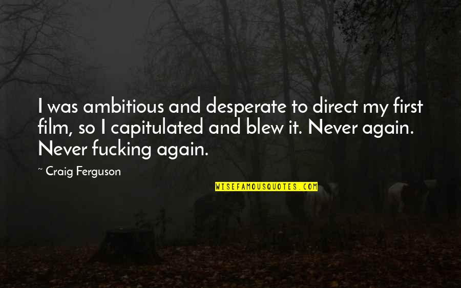 Craig Ferguson Quotes By Craig Ferguson: I was ambitious and desperate to direct my