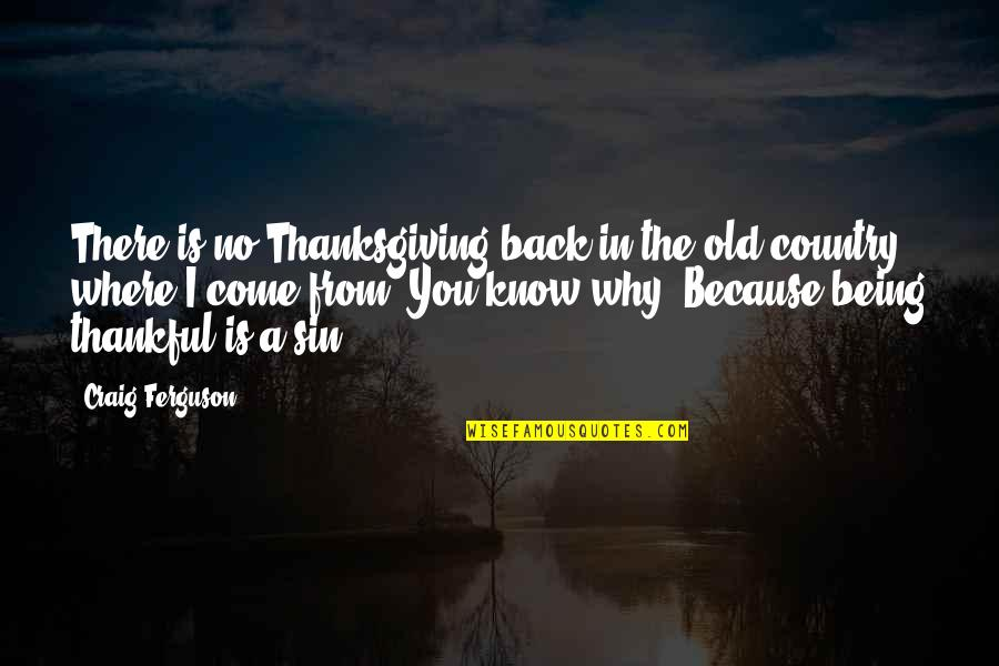 Craig Ferguson Quotes By Craig Ferguson: There is no Thanksgiving back in the old
