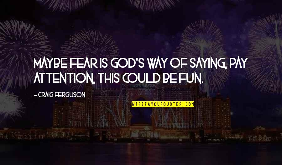 Craig Ferguson Quotes By Craig Ferguson: Maybe fear is God's way of saying, Pay