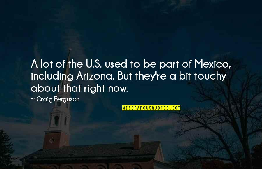Craig Ferguson Quotes By Craig Ferguson: A lot of the U.S. used to be