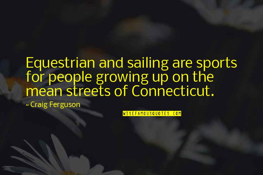 Craig Ferguson Quotes By Craig Ferguson: Equestrian and sailing are sports for people growing