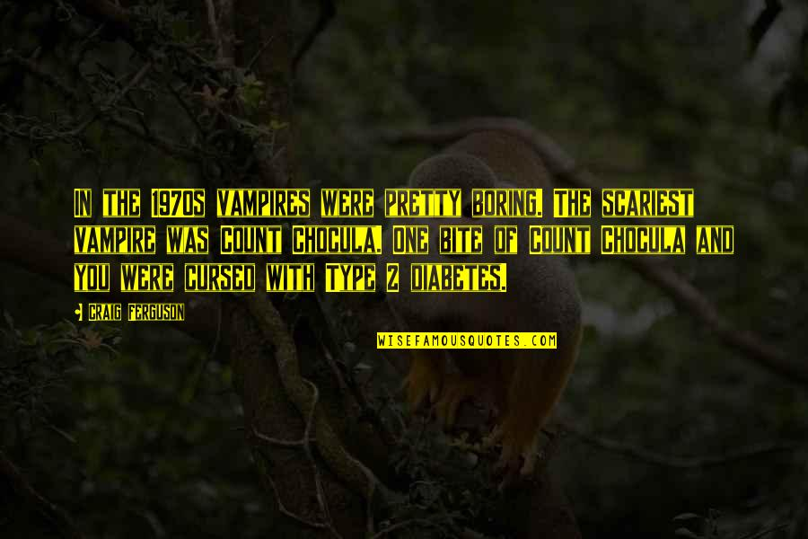 Craig Ferguson Quotes By Craig Ferguson: In the 1970s vampires were pretty boring. The