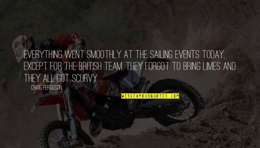 Craig Ferguson Quotes By Craig Ferguson: Everything went smoothly at the sailing events today,