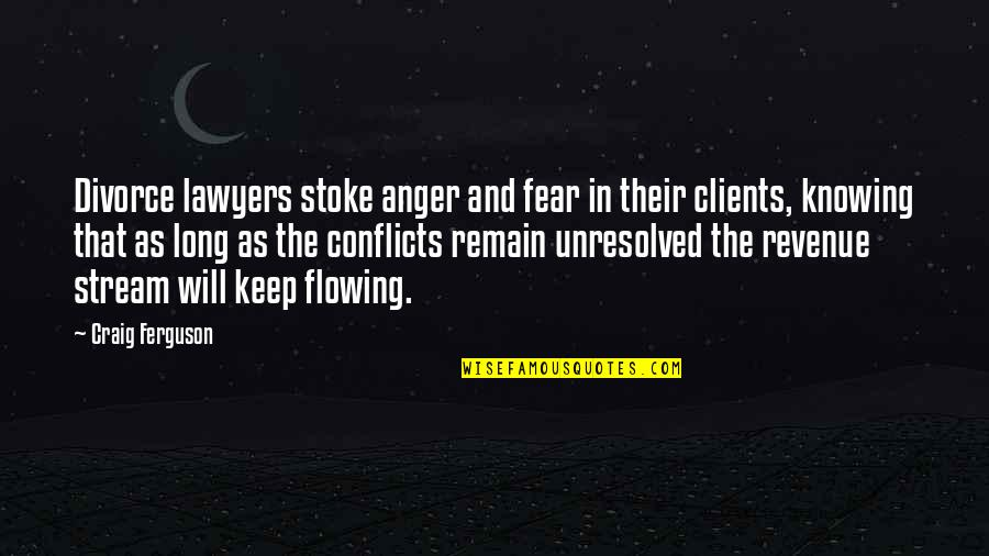 Craig Ferguson Quotes By Craig Ferguson: Divorce lawyers stoke anger and fear in their