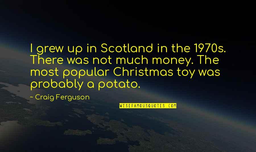Craig Ferguson Quotes By Craig Ferguson: I grew up in Scotland in the 1970s.